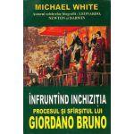 Infruntand inchizitia. Procesul si sfirsitul lui Giordano Bruno