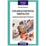 Copilaria si constructia parentalitatii. Asistenta maternala in Romania