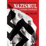 Nazismul. O istorie ilustrata