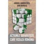 Actiunile separatiste care vizeaza Romania