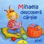 Mihaela descopera cartile - Pixi