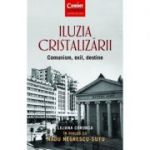 Iluzia Cristalizarii Comunism, Exil, Destine (Liliana Corobca in dialog cu Radu Negrescu-Sutu)