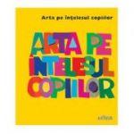 Arta Pe Intelesul Copiilor  Cartea galbena