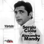 CD-Sergiu Cioiu canta Alexandru Mandy-Vantule si alte cantece