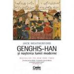 Genghis-han si nasterea lumii moderne