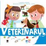Enciclopedia celor mici. Veterinarul - Larousse