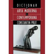 DICTIONAR DE ARTA MODERNA SI CONTEMPORANA