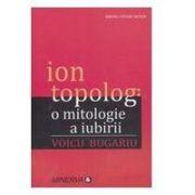 ION TOPOLOG:O MITOLOGIE A IUBIRII