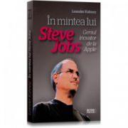 In mintea lui Steve Jobs. Geniul inovator de la Apple