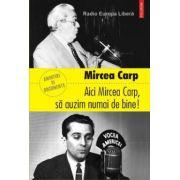 Ici Mircea Carp, sa auzim numai de bine!