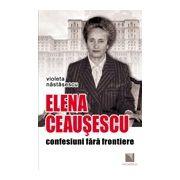 ELENA CEAUSESCU.CONFESIUNI FARA FRONTIERE