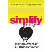Simplify your love. Cum traim mai fericiti impreuna