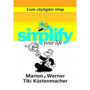 Simplify your life. Cum castigam timp