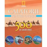 CALATORII PENTRU O VIATA. 500 DE LOCURI UNICE VOL 2