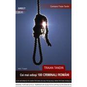 CEI MAI ODIOSI 100 CRIMINALI ROMANI