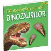 Sa exploram lumea dinozaurilor