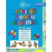 ACTIVITATI PENTRU COPII MICI. 2-3 ANI