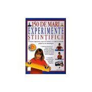 150 DE MARI EXPERIMENTE STIINTIFICE