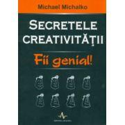 Secretele creativitatii. Fii genial!