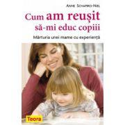 CUM AM REUSIT SA-MI EDUC COPIII