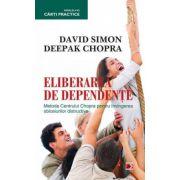 Eliberarea de dependente. Metoda Centrului Chopra pentru invingerea obiceiurilor distructive