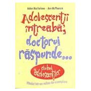 ADOLESCENTII INTREABA, DOCTORUL RASPUNDE...