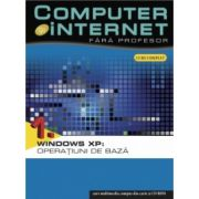 COMPUTER&INTERNET FARA PROFESOR.WINDOWS XP-OPERATIUNI DE BAZA