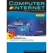 COMPUTER&INTERNET FARA PROFESOR.INTERNETUL-INCEPETI NAVIGAREA