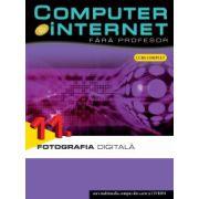 COMPUTER&INTERNET FARA PROFESOR.FOTOGRAFIA DIGITALA