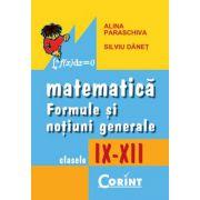 Matematica. Formule si notiuni generale. clasele IX-XII