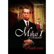 Mihai I al Romaniei. Regele si tara