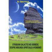 STRABUNII GALACTICI NE VORBESC DESPRE MISIUNEA SPIRITUALA A ROMANIEI