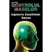 CONTROLUL MASELOR.INGINERIA CONSTIINTEI UMANE