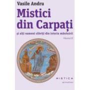 Mistici din Carpati si alti oameni slaviti din istoria mantuirii. Vol. 3