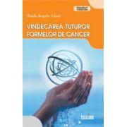 VINDECAREA TUTUROR FORMELOR DE CANCER
