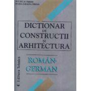 DICTIONAR DE CONSTRUCTII SI ARHITECTURA ROMAN-GERMAN