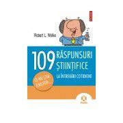 109 RASPUNSURI STIINTIFICE LA INTREBARI COTIDIENE