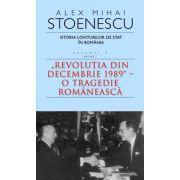 Istoria loviturilor de stat în România volumul IV partea I. 'Revoluţia din decembrie 1989' - O tragedie Românească