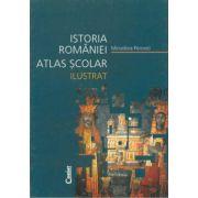 Istoria Romaniei. Atlas scolar ilustrat