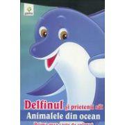 DELFINUL SI PRIETENII SAI. ANIMALELE DIN OCEAN