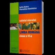 Limba romana. Caietul elevului. Clasa a VI - a