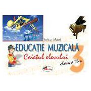 Educatie muzicala. Caietul elevului. Clasa a III - a