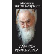 Parintele Adrian Fagateanu. Viata mea. Marturia mea