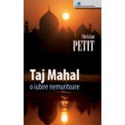 Taj Mahal o iubire nemuritoare