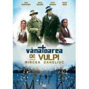 Vanatoarea de vulpi. Mircea Daneliuc DVD