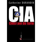 CIA. 5 ani de furie