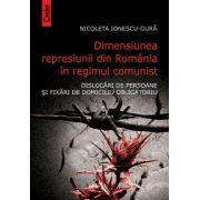 Dimensiunea represiunii din Romania in regimul comunist