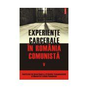 EXPERIENTE CARCERALE IN ROMANIA COMUNISTA VOL V
