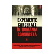 EXPERIENTE CARCERALE IN ROMANIA COMUNISTA VOL VI