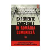 EXPERIENTE CARCERALE IN ROMANIA COMUNISTA VOL III